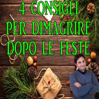 Episodio 88 - DIMAGRIRE DOPO LE FESTE? - 4 Consigli semplici e Pratici!