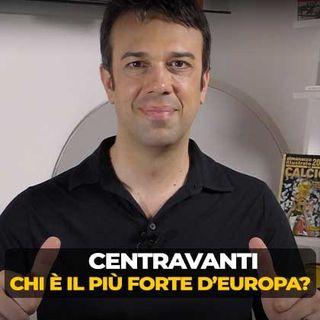CENTRAVANTI: CHI É IL PIÙ FORTE D'EUROPA? - BOMBER FOOTBALL TALK (2)