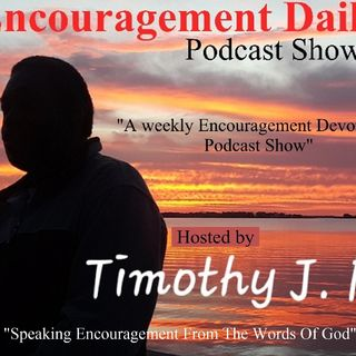 """By The Grace Of God I Am, What I Am, And Shall Continue To Work Hard At It""Episode 34 - Encouragement Daily's show"