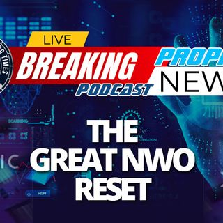 NTEB PROPHECY NEWS PODCAST: The World Economic Forum Shows You Plainly That Everything Happening Now Is The Great Reset