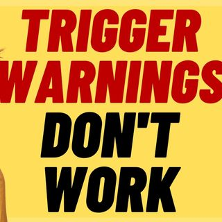 TRIGGER WARNINGS DON'T WORK