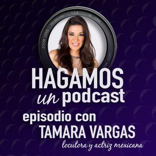 Episodio 8 || Tamara Vargas || Actriz, Locutora y Conductora