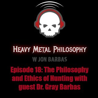 #018: The Philosophy and Ethics of Hunting with guest Dr. Gray Barbas