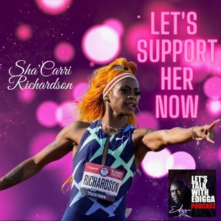 Ep. 26 Let's Support Sha'Carri Richardson NOW