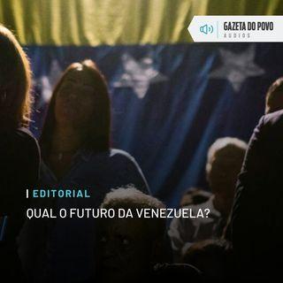 Editorial: Qual o futuro da Venezuela?