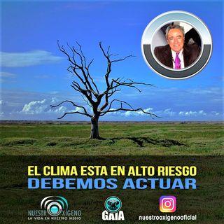 NUESTRO OXÍGENO El clima esta en alto riesgo debemos actuar - Quím. Luis Manuel Guerra