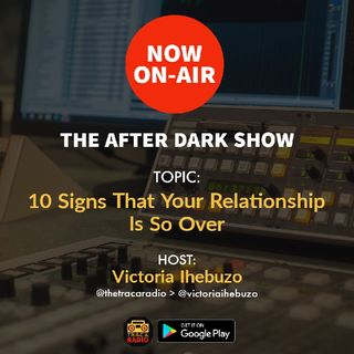 The After Dark Show: 10 Signs That Your Relationship Is So Over
