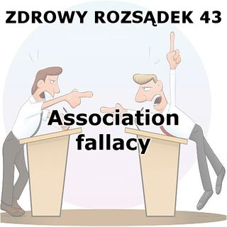 43 - Association fallacy (sofizmat związku)