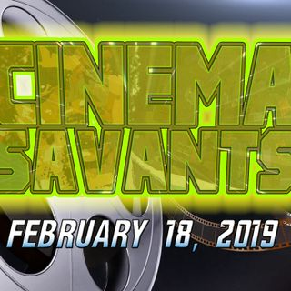 Cinema Savants - February 18, 2019