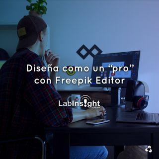"""Diseña como un """"pro"""" con Freepik Editor"""