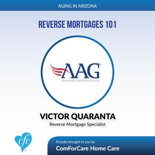 6/11/17: Victor Quaranta, Reverse Mortgage Specialist with American Advisory Group   Reverse Mortgages 101   Aging In Arizona