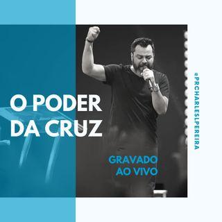 O Poder da Cruz | Pr. Charles Pereira e Pra. Rosa Maria Pereira