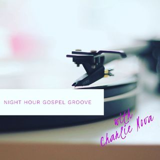 Episode 67 - Night Hour Gospel Groove with Charlie