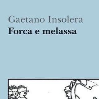 """""""Forca e Melassa"""", di e con Gaetano Insolera"""