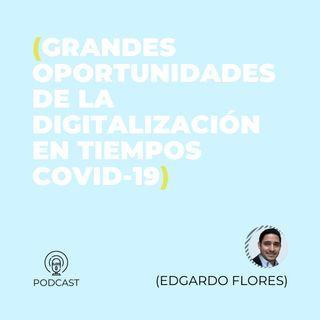 41 - Edgardo Flores (Grandes oportunidades de la digitalización en tiempos COVID-19)