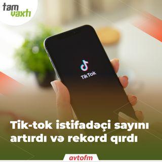 Tik-tok istifadəçi sayını artırdı və rekord qırdı | Tam vaxtı #35