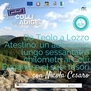 Da Teolo a Lozzo Atestino: un abbraccio lungo sessantatré chilometri ai Colli Euganei e ai suoi tesori con Nicola Cesaro