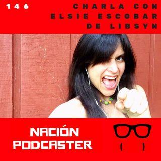 146 Charla con Elsie Escobar de Libsyn @TheElsieEscobar