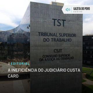 Editorial: A ineficiência do Judiciário custa caro