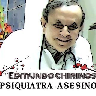 E- 2: EDMUNDO CHIRINOS  ¨PSIQUIATRA  ASESINO¨.