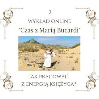 """Wykład """"Czas z Marią Bucardi"""" nr 2. Wskazówki jak pracować z energią księżyca, np. kiedy usuwać problemy. Omówienie otaczających nas energii"""