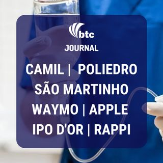 Camil, São Martinho, Waymo, Poliedro, iPhone e IPO de D'Or e Cruzeiro do Sul | BTC Journal 15/10/20