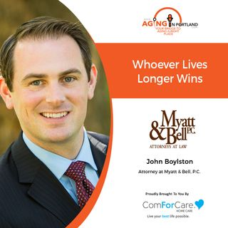 4/21/21: John Boylston, Estate Attorney at Myatt & Bell | WHOEVER LIVES LONGER WINS | Aging in Portland with Mark Turnbull