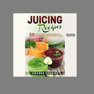 Juicing Recipes By Amanda Hopkins Narrated By Angel Clark