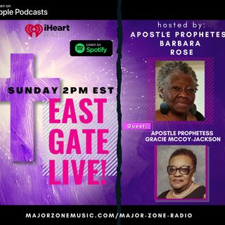 East Gate LIVE! with Special Guest Apostle Prophetess Gracie McCoy-Jackson
