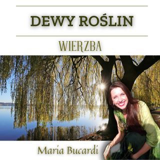 Dewa Roślin - Wierzba - Dewa Losu pokonać frustracje, złość na cały świat | Maria Bucardi