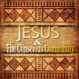 Jesus and The Conscious Community