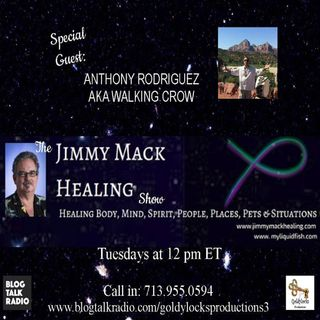 The Jimmy Mack Healing Show ~ Special Guest: Anthony Rodriguez ~ 1May2018