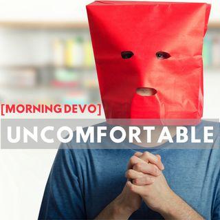 Uncomfortable [Morning Devo]