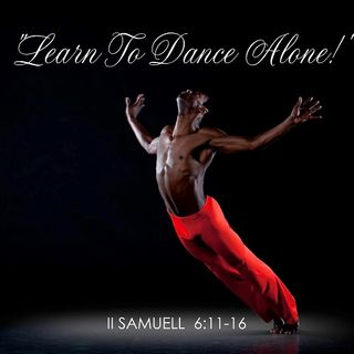 "3-25-18  MESSAGE -  ""Learn To Dance Alone!"""