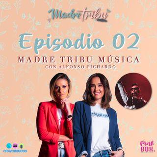 Ep 02 MadreTribuMúsica con Alfonso Pichardo