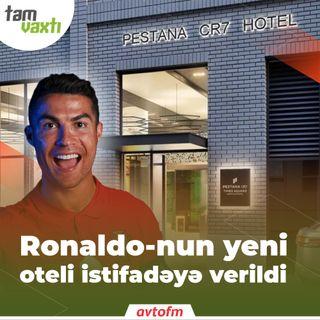 Ronaldo-nun yeni oteli istifadəyə verildi | Tam vaxtı #73