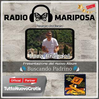 Buscando Padrino, Ultimo Album di Luca Brandoli 111esima Puntata di Radio Mariposa Show
