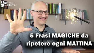 5 Frasi  Magiche  da ripetere ogni Mattina (Programma il tuo Inconscio)