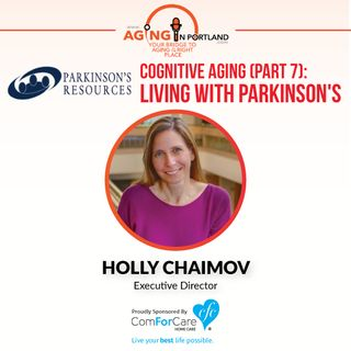 6/3/17: Holly Chaimov with Parkinson's Resources of Oregon | Cognitive Aging (Part 6): Living with Parkinson's | Aging in Portland