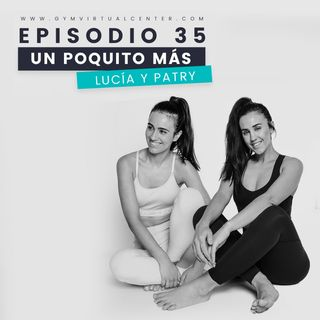 """Cap. 35 : Podcast especial """"Un poquito más"""" - Lucía Batalla y Patry Jordán"""