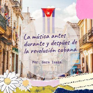 La música antes durante y despúes de la Revolucion Cubana