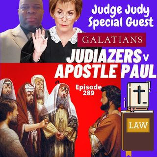 Episode 289 - Apostle Paul, the Judiazers and Judge Judy? Galatians 1:11-24