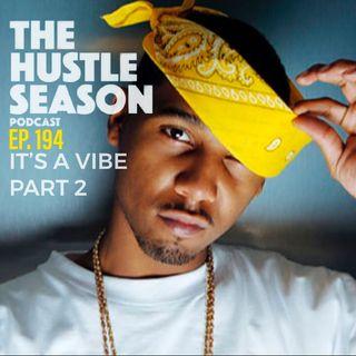 The Hustle Season: Ep. 194 It's A Vibe Part 2