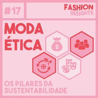 #17 Moda Ética | Pilares da Sustentabilidade