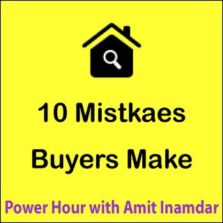 Power Hour with Amit -10 Mistakes Buyers make when Buying a Home