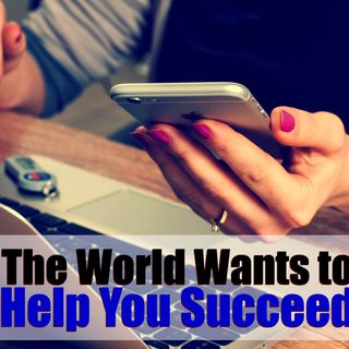 Mindset Tips: The World Wants to Help You Succeed