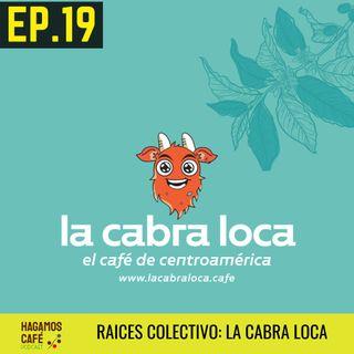 HAGAMOS CAFÉ - EP 19 | Raíces Colectivo: LA CABRA LOCA 🍒🐐