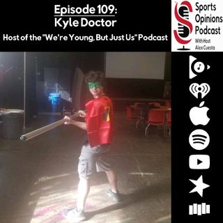 "109. Kyle Doctor, Host of the ""We're Young, But Just Us"" Podcast"