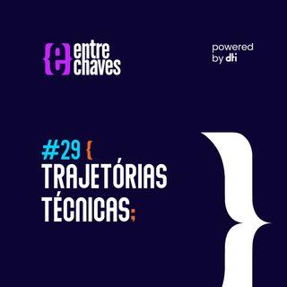 Entre Chaves #29 - Trajetórias Técnicas