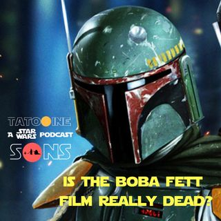 Is the Boba Fett Film Really Dead? (Episode 45)
